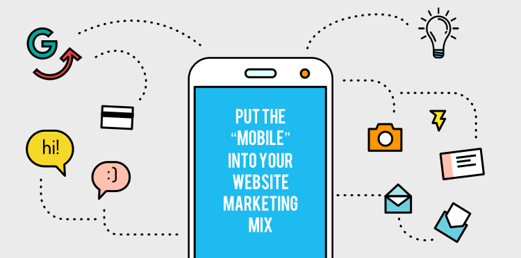 "Put the ""Mobile"" Into Your Website Marketing Mix"